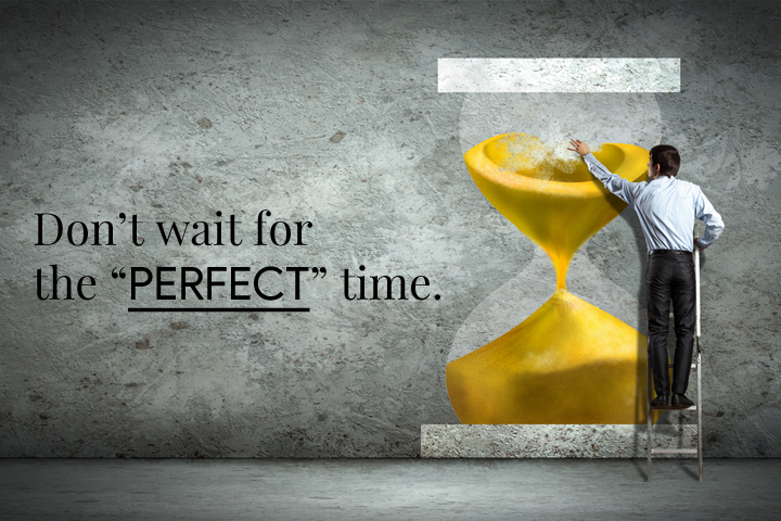 do not wait for the perfect time